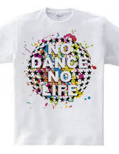 NO DANCE NO LIFE~Colorful
