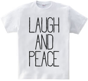 LAUGH AND PEACE
