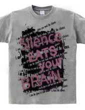 SILENCE EATS YOUR BRAIN