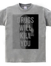 Drugs will kill you