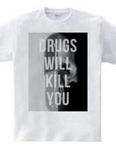 Drugs will kill you