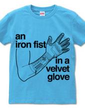an iron fist in a velvet glove