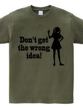 Don t get the wrong idea!