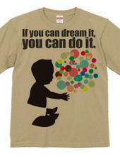夢見ることができれば、それは実現できる。