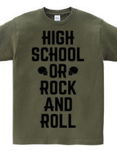 HIGH SCHOOL OR ROCK AND ROLL