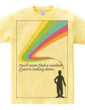下ばかり見ていたら、虹を見つけることはできないよ。