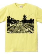 How far shall we go?