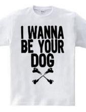 I WANNA BE YOUR DOG