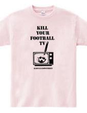 KILL YOUR FOOTBALL TV
