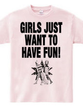 GIRLS JUST WANT TO HAVE FUN!