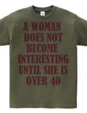 A woman does not become interesting unti