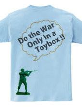 戦争するならおもちゃ箱の中だけにしときな!