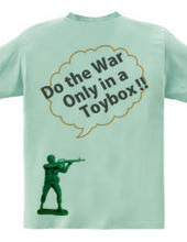 Do the war only in a toybox!