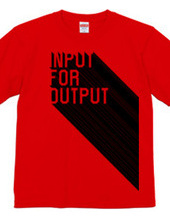 INPUT FOR OUTPUT
