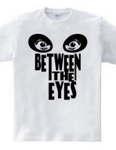 BETWEEN THE EYES