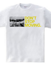 Don t stop moving.