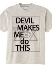 DEVIL MAKES ME DO THIS