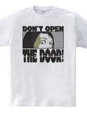 DON T OPEN THE DOOR!