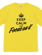 Keep Calm and Focus on it