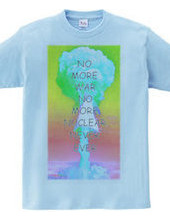 no more war no more nuclear never ever