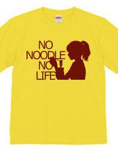 NO NOODLE  NO LIFE(R)