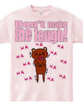 don t make me laugh!
