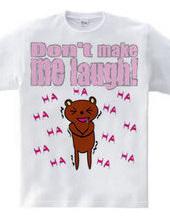 don't make me laugh!
