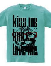 Kiss Me Hug Me Love Me.