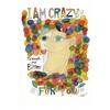 I am crazy for you!