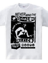 NEVER MIND THE LUCHA LIBRE mono