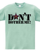 Don t bothe me!