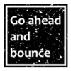 Go ahead and bounce