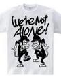 Were not alone