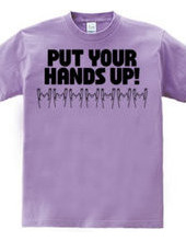 PUT YOUR HANDS UP!