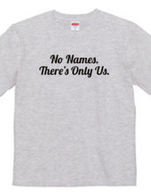 No Names. There's Only Us.