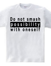 Do not smash possibility with oneself