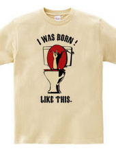 I WAS BORN ! LIKE THIS.