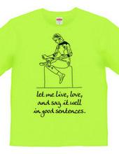 Let me live,love...