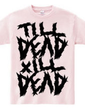 TILL DEAD X  ILL DEAD