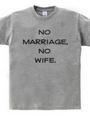 no marriage, no wife.
