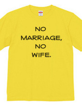 no marriage, no wife.