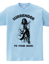 Surrender to your music
