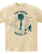 THE GREEN RAISES US-A