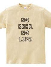 NO BEER, NO LIFE.