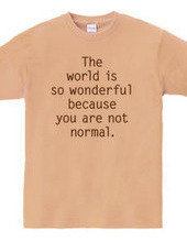 The world is so wonderful because you ar