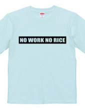 NO WORK NO RICE