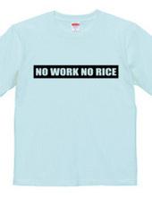 NO WORK NO RICE