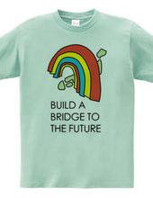 Build a bridge to the future