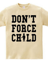 DON T FORCE CHILD