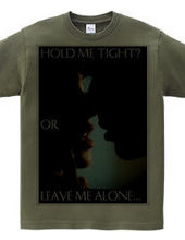 Hold me Tight? OR Leave me Alone...